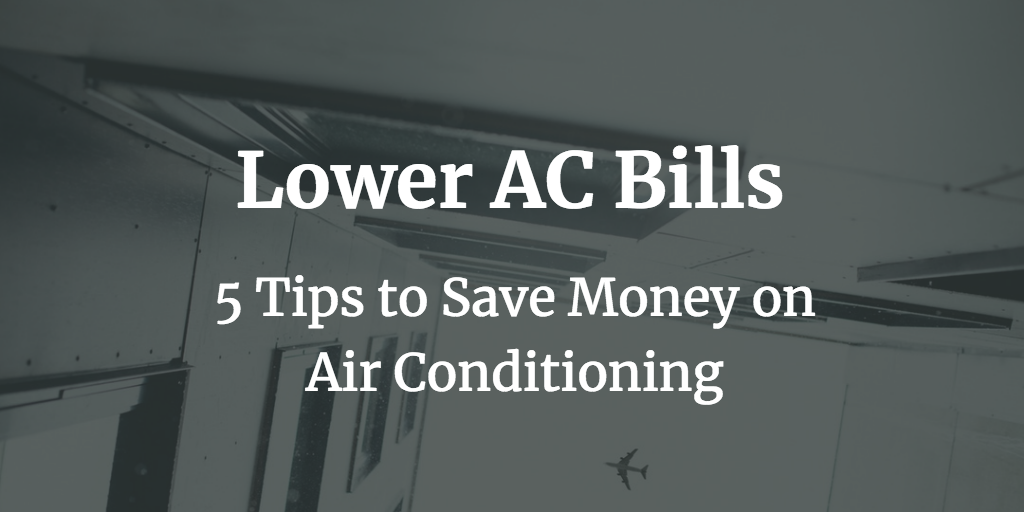 5 Steps to Save Money on Air Conditioning and Lower AC Bills