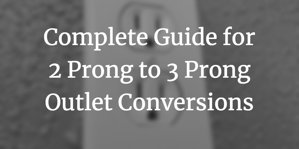 How to Ground an Outlet + Install Guide: Two to Three Prong Conversion